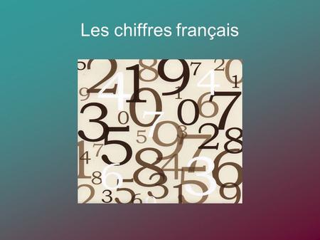 Les chiffres français. Les chiffres Les chiffres (numbers) in French are similar to English numbers in that many are cognates, and will appear similar.