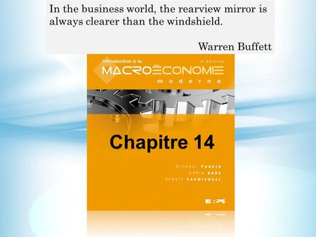 Chapitre 14 In the business world, the rearview mirror is always clearer than the windshield. Warren Buffett.