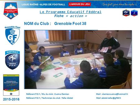 2015-2016 DISTRICT LOGO CLUB Le Programme Educatif Fédéral Fiche « action » PHOTO DE L'ACTION NOM du Club : Grenoble Foot 38 __________________________________.