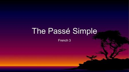 French 3 The Passé Simple. -ai-âmes -as-âtes -a-èrent Examples Parler Aider Manger -ER Verb Conjugation.