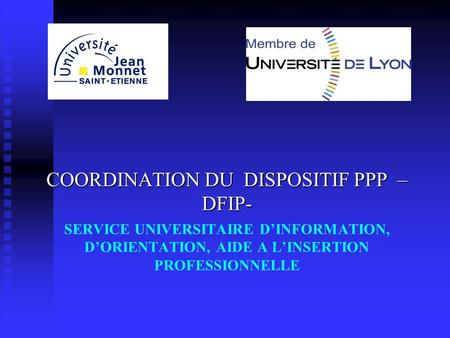 SERVICE UNIVERSITAIRE D'INFORMATION, D'ORIENTATION, AIDE A L'INSERTION PROFESSIONNELLE COORDINATION DU DISPOSITIF PPP – DFIP-