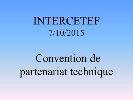 INTERCETEF 7/10/2015 Convention de partenariat technique.