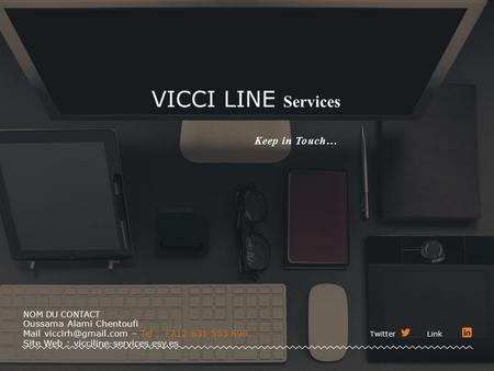 VICCI LINE Services Keep in Touch… NOM DU CONTACT Oussama Alami Chentoufi Mail – Tel : +212 631 553 890 Site Web : vicciline-services.esy.es.