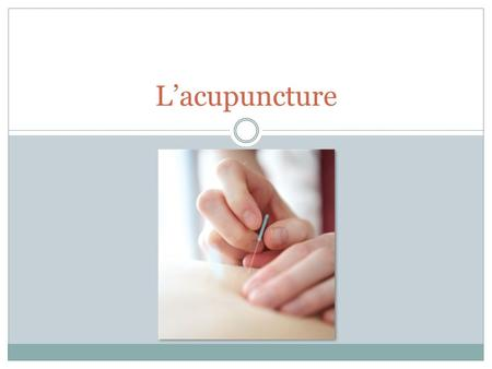 L'acupuncture.