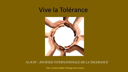 Vive la Tolérance 16 JUIN : JOURNEE INTERNATIONALE DE LA TOLERANCE
