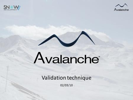 Validation technique 02/03/10. La solution Avalanche Site web Centre de supervision Centre de vérification Base de données.