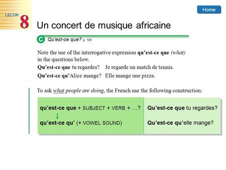 Home Un concert de musique africaine 8 8 LEÇON Note the use of the interrogative expression qu'est-ce que (what) in the questions below. Qu'est-ce que.