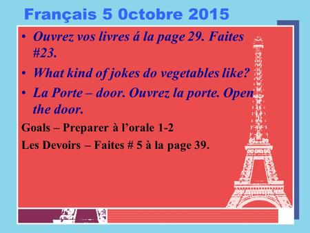 Français 5 0ctobre 2015 Ouvrez vos livres á la page 29. Faites #23. What kind of jokes do vegetables like? La Porte – door. Ouvrez la porte. Open the door.