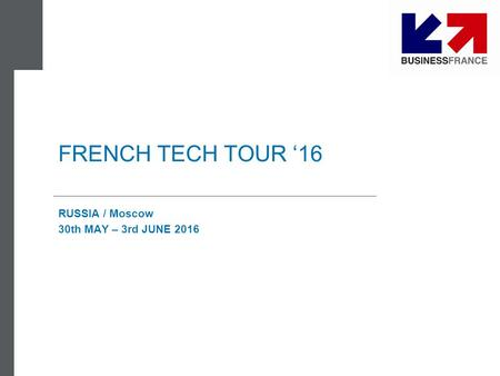 FRENCH TECH TOUR '16 RUSSIA / Moscow 30th MAY – 3rd JUNE 2016.