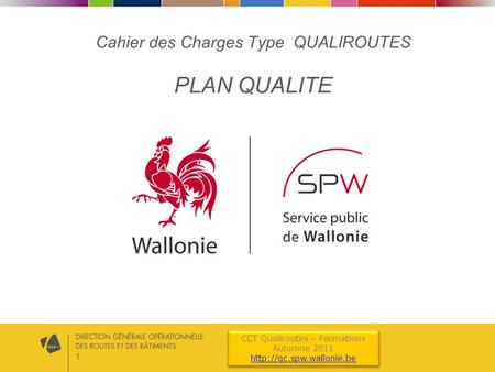 1 CCT Qualiroutes – Formations Automne 2011  CCT Qualiroutes – Formations Automne 2011  Cahier des Charges.