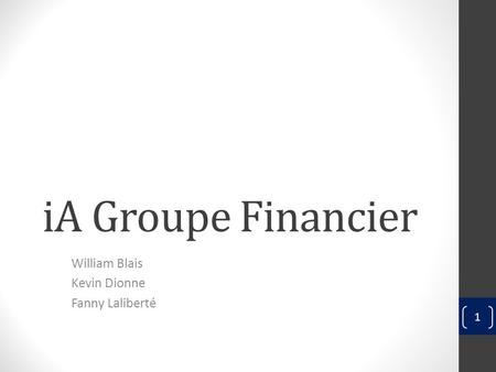 IA Groupe Financier William Blais Kevin Dionne Fanny Laliberté 1.