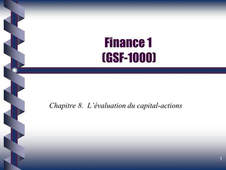 1 Finance 1 (GSF-1000) Chapitre 8. L'évaluation du capital-actions.