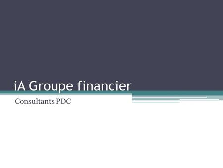 IA Groupe financier Consultants PDC. Plan de la présentation Situation actuelle Mandat Solution Implantation Conclusion.