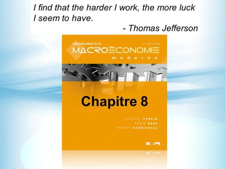 Chapitre 8 I find that the harder I work, the more luck I seem to have. - Thomas Jefferson.