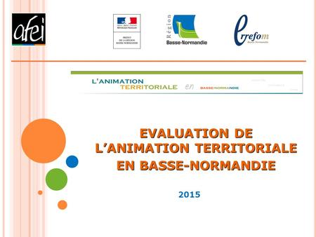 EVALUATION DE L'ANIMATION TERRITORIALE EN BASSE-NORMANDIE 2015.
