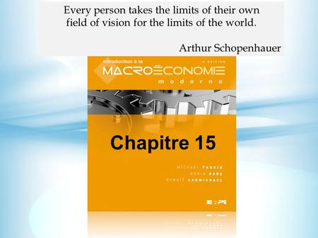Chapitre 15 Every person takes the limits of their own field of vision for the limits of the world. Arthur Schopenhauer.