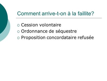 Comment arrive-t-on à la faillite?  Cession volontaire  Ordonnance de séquestre  Proposition concordataire refusée.
