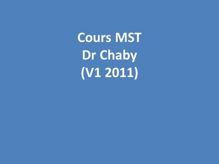 Cours MST Dr Chaby (V1 2011).
