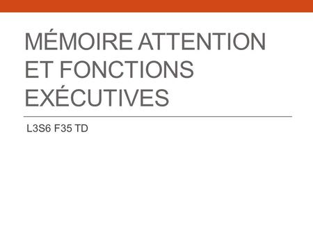 MÉMOIRE ATTENTION ET FONCTIONS EXÉCUTIVES L3S6 F35 TD.