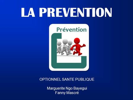LA PREVENTION OPTIONNEL SANTE PUBLIQUE Marguerite Ngo Bayegui Fanny Mascré.