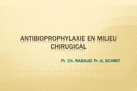 ANTIBIOPROPHYLAXIE en milieu chirugical