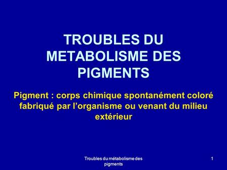 TROUBLES DU METABOLISME DES PIGMENTS