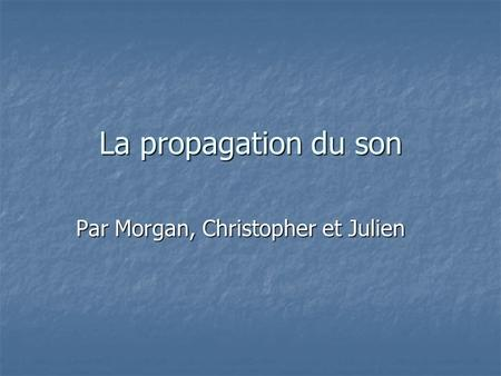 Par Morgan, Christopher et Julien