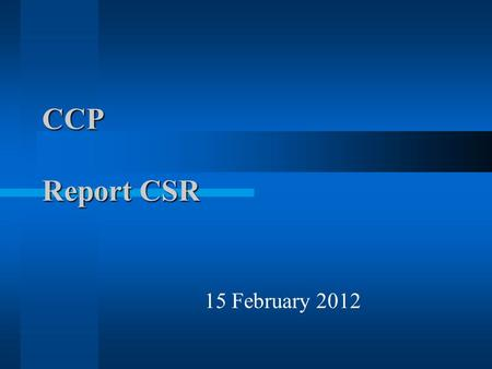 CCP Report CSR 15 February 2012. CSR meeting Mandate CSR Advisory body to the SCC Oversees all matters regarding restaurants/cafeterias/vending machines.