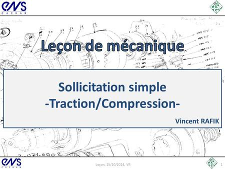 Sollicitation simple -Traction/Compression- Vincent RAFIK 1Leçon, 15/10/2014, VR.