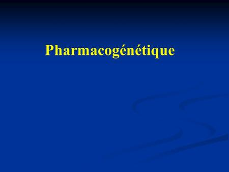 Pharmacogénétique.