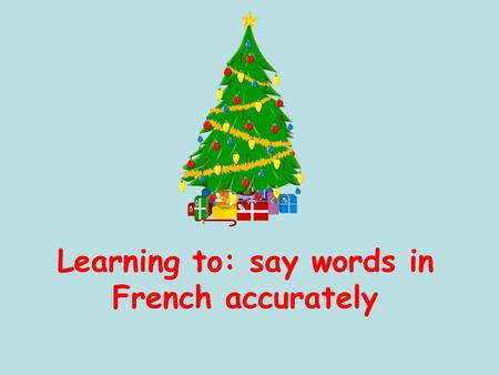 Learning to: say words in French accurately 1 2 3 4 5 6 Choisissez une ligne Ensuite.