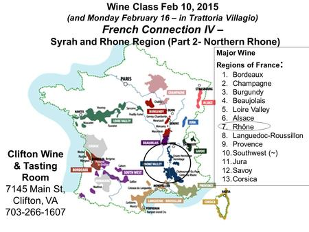 Wine Class Feb 10, 2015 (and Monday February 16 – in Trattoria Villagio) French Connection IV – Syrah and Rhone Region (Part 2- Northern Rhone) Clifton.