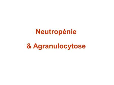 Neutropénie & Agranulocytose. Introduction Polynucléaires Neutrophiles : Taux de PN : 1 800 à 7 000 par mm 3 1,8 à 7 G (10 9 ) par l Si > 7 000 : Hyperleucocytose.