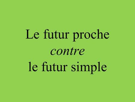 Le futur proche contre le futur simple