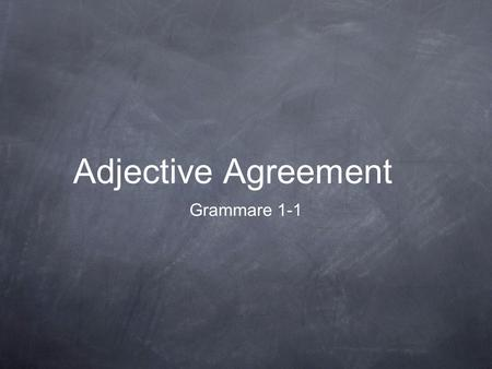 Adjective Agreement Grammare 1-1. Pre-Test- Make the Adj. Agree 1. Elle habite dans une maison ______ (bleu). 2. Paul et Jacques sont _________ (intelligent).