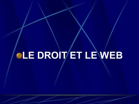 LE DROIT ET LE WEB. Introduction Notion de droit d'auteur Création de sites web.