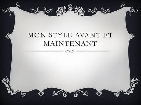 MON STYLE AVANT ET MAINTENANT. L/O: TALK ABOUT MY STYLE IN THE PAST AND NOW  Registre: le weekend, je porte...  I must be able to compare what I used.
