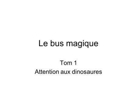 Le bus magique Tom 1 Attention aux dinosaures. Nom de l'auteur Joanna Cole.