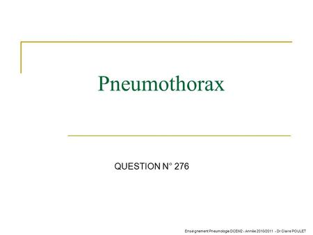 Pneumothorax QUESTION N° 276.