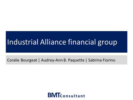 BMT Consultant Industrial Alliance financial group Coralie Bourgeat | Audrey-Ann B. Paquette | Sabrina Fiorino.