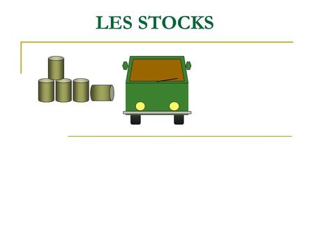 LES STOCKS.