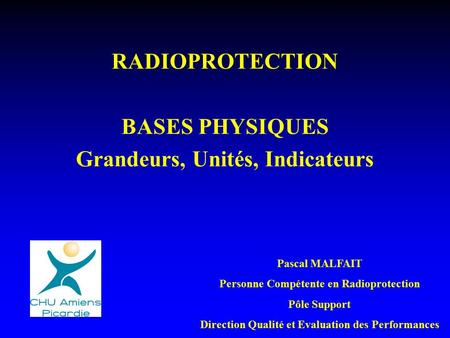 RADIOPROTECTION BASES PHYSIQUES Grandeurs, Unités, Indicateurs