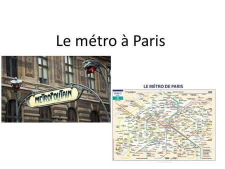 Le métro à Paris. The Paris Métro system 1.Has over 300 stations. Most of the stations are underground, there are a few above ground 2.Has 16 lines-14.