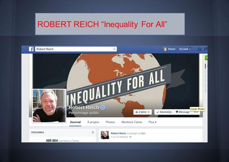"ROBERT REICH ""Inequality For All"". → Born in 1946 ROBERT REICH → is an American political economist, professor, author → He served in the administrations."