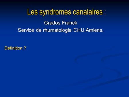 Les syndromes canalaires :