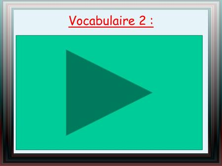 Vocabulaire 2 :.