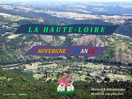 31 mars 2014 FRANCE Musical & Automatique Mettre le son plus fort L A H A U T E - L O I R E AUVERGNE F FRANCE.