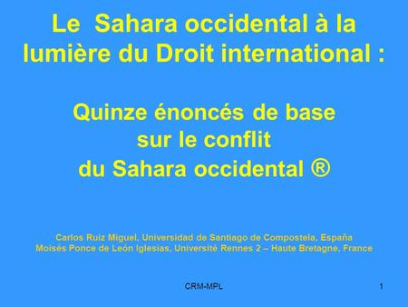 CRM-MPL1 Le Sahara occidental à la lumière du Droit international : Quinze énoncés de base sur le conflit du Sahara occidental ® Carlos Ruiz Miguel, Universidad.