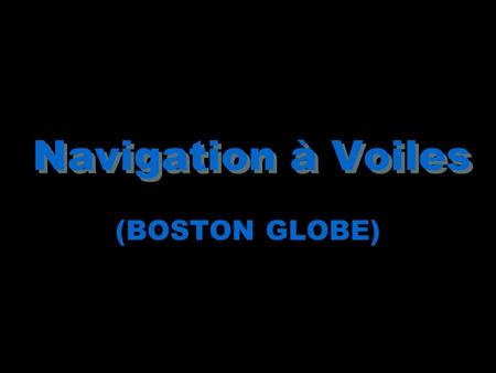 Navigation à Voiles (BOSTON GLOBE).