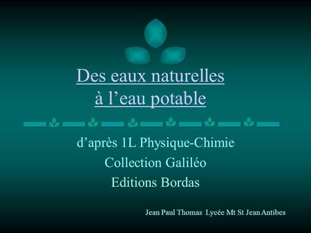 Des eaux naturelles à leau potable daprès 1L Physique-Chimie Collection Galiléo Editions Bordas Jean Paul Thomas Lycée Mt St Jean Antibes.